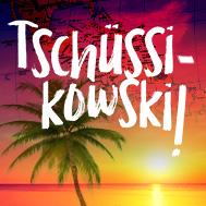 Tschüssikowski!